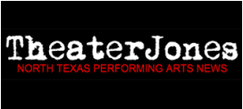 Theater Jones: North Texas Performing Arts news